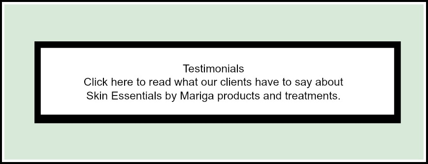 Click here to read testimonials from Skin Essentials by Mariga clients. See what other people love about our products and treatments.