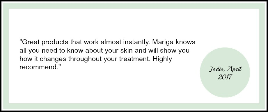 Great products that work almost instantly. Mariga knows all you need to know about your skin and will show you how it changes throughout your treatment. Highly recommend